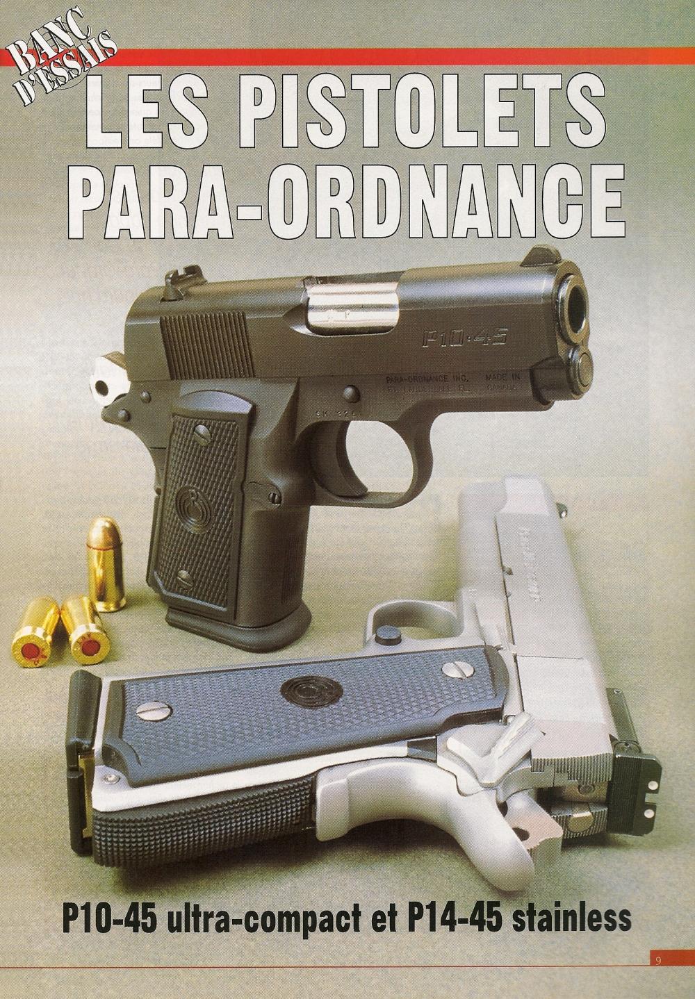 Véritable modèle ultra-compact, le pistolet Para-Ordnance P10-45 constitue un back-up séduisant par son calibre .45 ACP et sa capacité de dix coups tandis que le P14-45, qui dispose d'une capacité de 14 coups, procure à 25 mètres une précision remarquable grâce à son canon de 5 pouces.