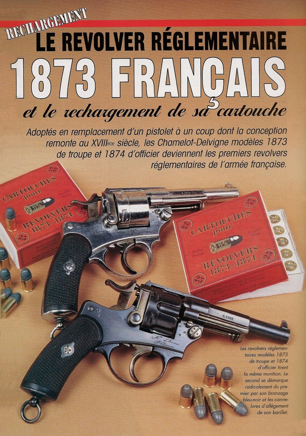 Les revolvers réglementaires modèles 1873 de troupe et 1874 d'officier tirent la même munition. Le second se démarque radicalement du premier par son bronzage bleu-noir et les cannelures d'allègement de son barillet.
