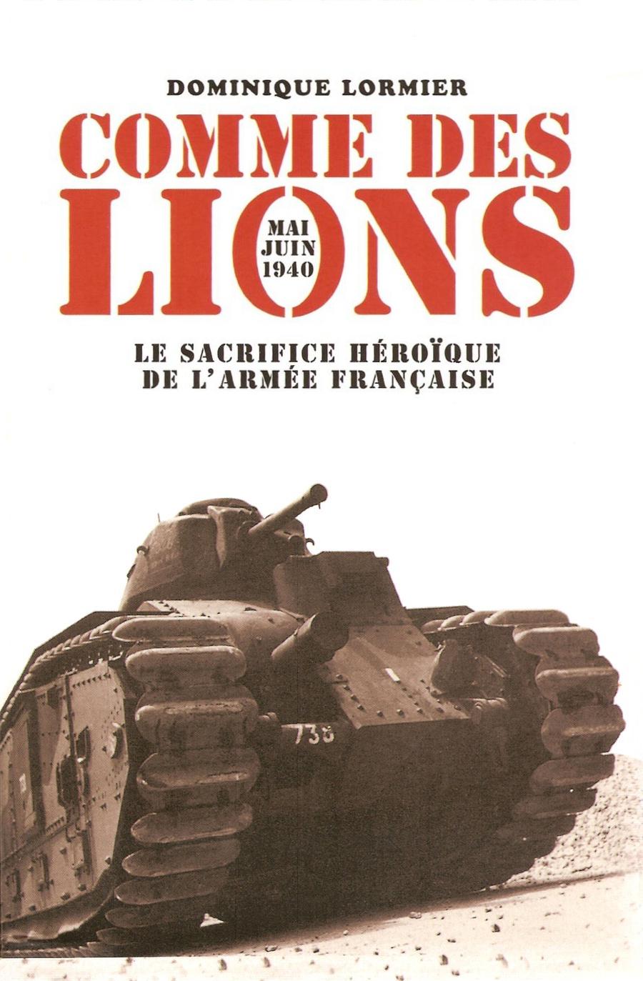 Comme des lions – Le sacrifice héroïque de l'armée française - par Dominique Lormier - Editions Calmann Lévy.